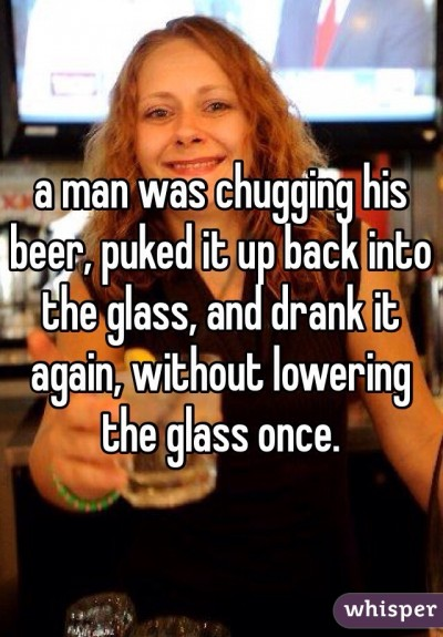 a man was chugging his beer, puked it up back into the glass, and drank it again, without lowering the glass once.