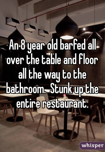 An 8 year old barfed all over the table and floor all the way to the bathroom. Stunk up the entire restaurant.