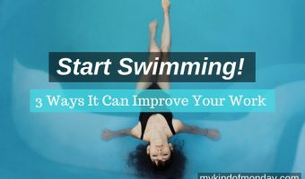 Start Swimming to Improve Work