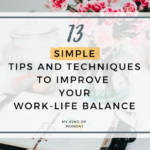 Work-Life​ Balance: Tips and Techniques
