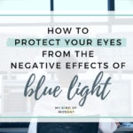 5 Ways To Protect Your Eyes From The Negative Effects Of Blue Light